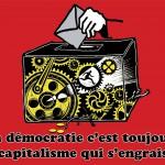 La démocratie c'est toujours le capitalisme qui s'engraisse